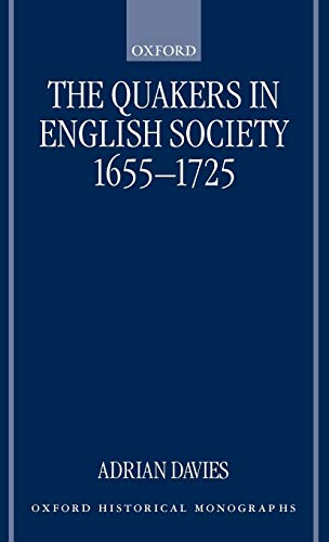 The Quakers in English Society, 1655-1725 (Oxford Historical Monographs): Adrian Davies