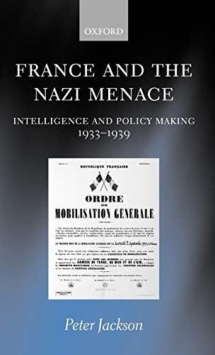 9780198208341: France and the Nazi Menace: Intelligence and Policy Making 1933-1939