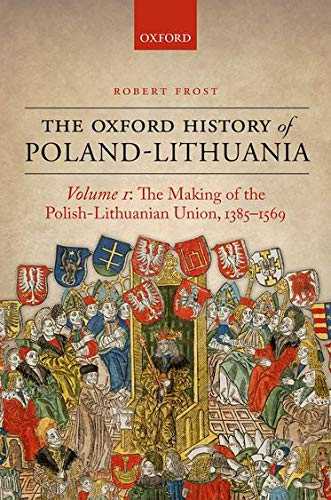 9780198208693: The Oxford History of Poland-Lithuania: Volume I: The Making of the Polish-Lithuanian Union 1385-1569 (Oxford History of Early Modern Europe)