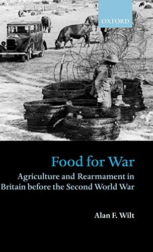 Food for War: Agriculture and Rearmament in Britain before the Second World War (9780198208716) by Alan F. Wilt