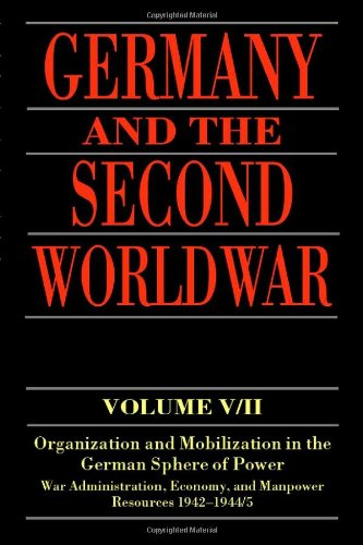 Germany and the Second World War: Organization and Mobilization in the German Sphere of Power, ...