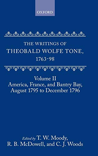 The Writings of Theobald Wolfe Tone 1763-98: Volume II: America, France, and Bantry Bay, August ...