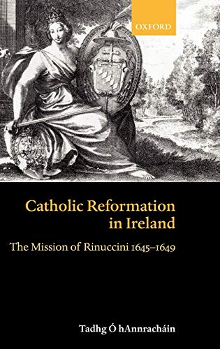 9780198208914: Catholic Reformation in Ireland: The Mission of Rinuccini 1645-1649