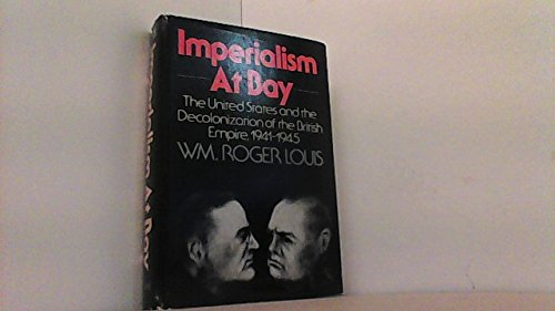 9780198211259: Imperialism at Bay: The United States and the Decolonization of the British Empire 1941-1945