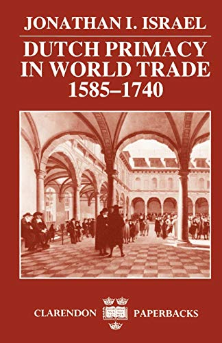 9780198211396: Dutch Primacy in World Trade, 1585-1740 (Clarendon Paperbacks)