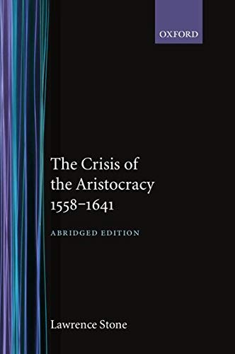 The Crisis of the Aristocracy, 1558 to 1641: Stone, Lawrence