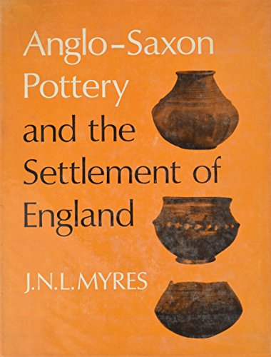 Anglo-Saxon Pottery and the Settlement of England: John Nowell Linton Myres