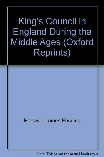 The King's Council in England during the Middle Ages.: Baldwin, James Fosdick.