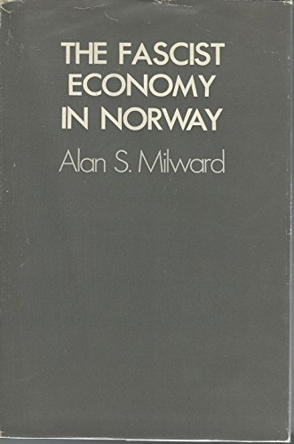 The Fascist Economy in Norway,: Milward, Alan S.