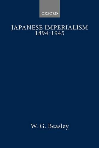 JAPANESE IMPERIALISM, 1894-1945.: BEASLEY, William G.