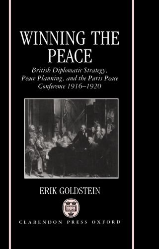 9780198215844: Winning the Peace: British Diplomatic Strategy, Peace Planning, and the Paris Peace Conference, 1916-1920