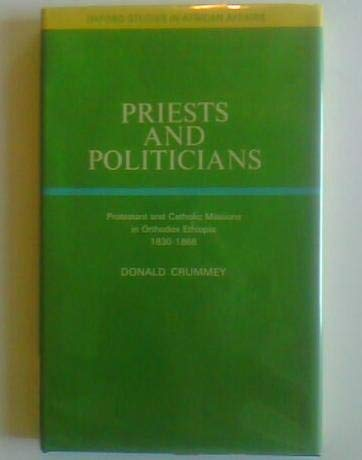Priests and Politicians: Protestants and Catholic Missions in Orthodox Ethiopia, 1830-68 (Study in ...