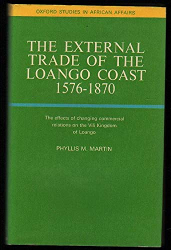 External Trade of the Loango Coast, 1576-1870: Martin, Phyllis M.