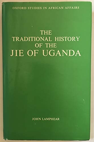 9780198216926: The Traditional History of the Jie of Uganda (Oxford Studies in African Affairs)