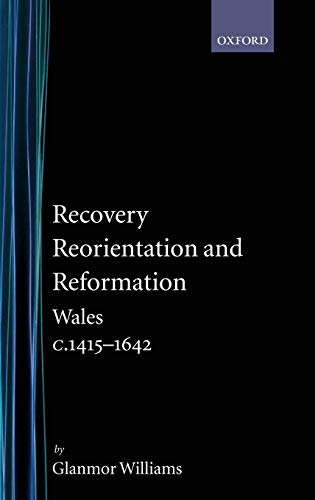 Recovery, Reorientation, and Reformation: Wales C.1415-1642: Recovery,: Williams, Glanmor