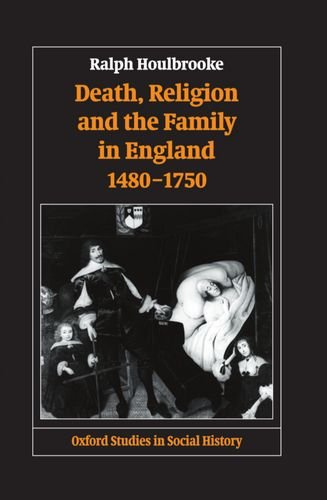Death, Religion, and the Family in England, 1480-1750 (Oxford Studies in Social History): Ralph ...