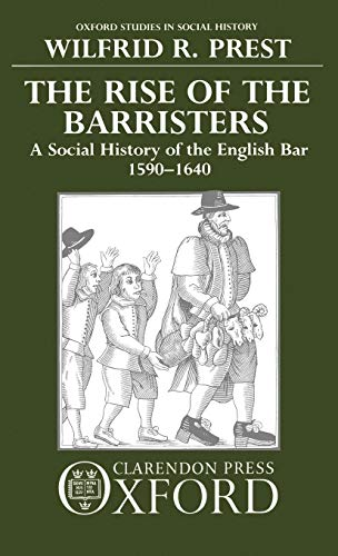 9780198217640: The Rise of the Barristers: A Social History of the English Bar, 1590-1640 (Oxford Studies in Social History)