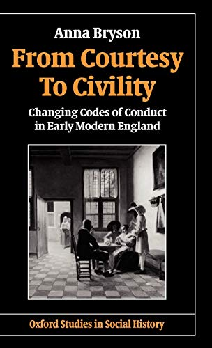 9780198217657: From Courtesy to Civility: Changing Codes of Conduct in Early Modern England (Oxford Studies in Social History)