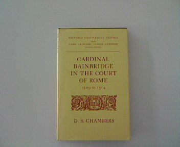 9780198218234: Cardinal Bainbridge in the Court of Rome, 1509-14
