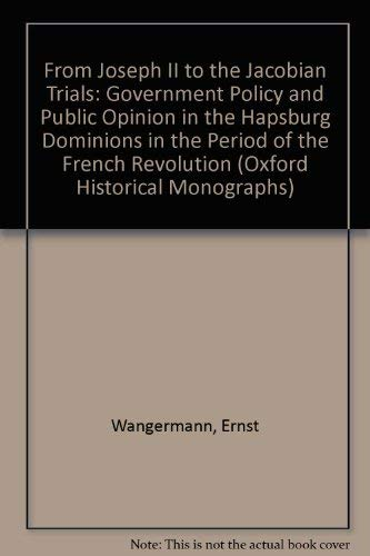 From Joseph II to the Jacobian Trials: Government Policy and Public Opinion in the Hapsburg ...