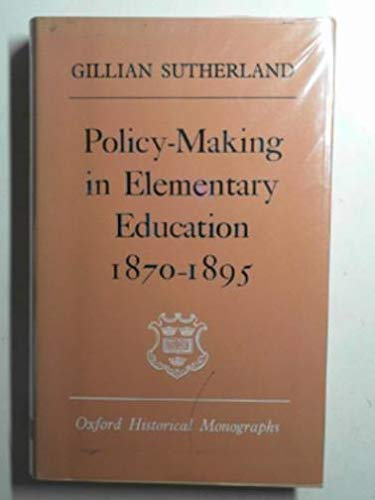 Policy-making in Elementary Education, 1870-95 (Oxford Historical Monographs) (0198218478) by Sutherland, Gillian