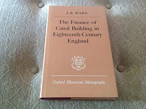 The Finance of Canal Building in Eighteenth-century England (Oxford Historical Monographs): Ward, ...