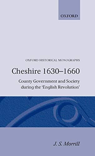 9780198218555: Cheshire 1630-1660: County Government and Society during the English Revolution (Oxford Historical Monographs)