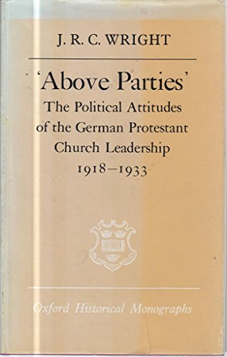 9780198218562: Above Parties: The Political Attitudes of the German Protestant Church Leadership 1918-1933 (Oxford Historical Monographs)