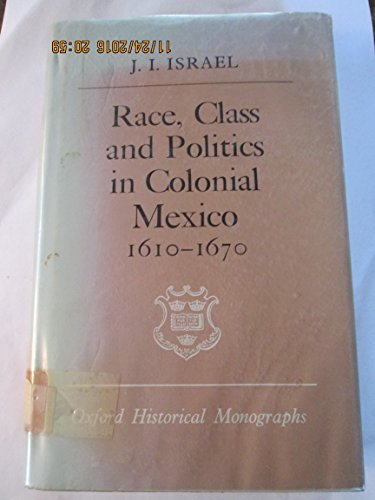 9780198218609: Race, Class and Politics in Colonial Mexico, 1610-70 (Oxford Historical Monographs)