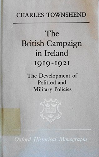 9780198218630: The British Campaign in Ireland, 1919-21: Development of Political and Military Policies (Oxford Historical Monographs)