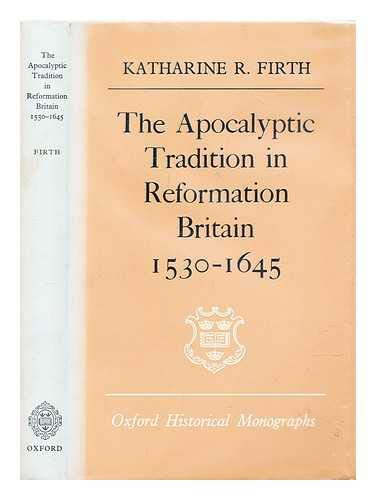 Apocalyptic Tradition in Reformation Britain, 1530-1645 (Oxford Historical Monographs)