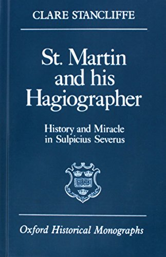 St. Martin and His Hagiographer: History and Miracle in Sulpicius Severus: Stancliffe, Clare