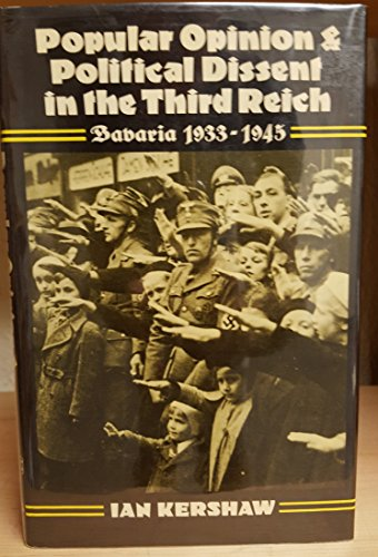 Popular Opinion and Political Dissent in the Third Reich: Bavaria 1933-1945: Kershaw, Ian