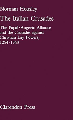 THE ITALIAN CRUSADES. THE PAPAL-ANGEVIN ALLIANCE AND THE CRUSADES AGAINST CHRISTIAN LAY POWERS, 1...