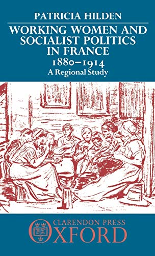Working Women and Socialist Politics in France, 1880-1914: A Regional Study: Hilden, Patricia