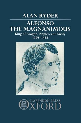 9780198219545: Alfonso the Magnanimous: King of Aragon, Naples, and Sicily, 1396-1458