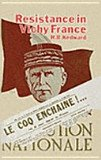 9780198219569: Resistance in Vichy France: Study in Ideas and Motivation in the Southern Zone, 1940-42
