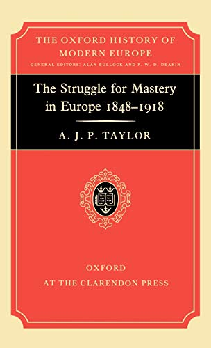 9780198221012: The Struggle for Mastery in Europe: 1848-1918 (Oxford History of Modern Europe)