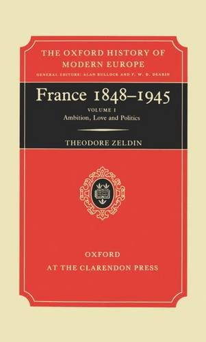 9780198221043: France, 1848-1945: I: Ambition, Love and Politics: Ambition, Love and Politics Vol 1 (Oxford History of Modern Europe)
