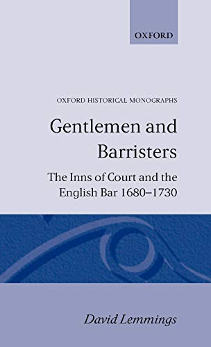 Gentlemen and Barristers: The Inns of Court and the English Bar 1680-1730 (Oxford Historical ...