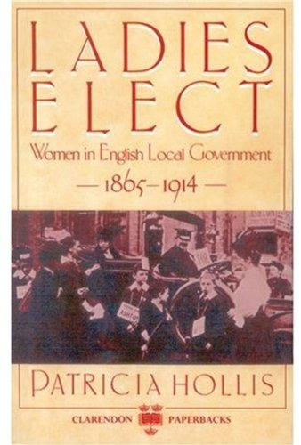 9780198221579: Ladies Elect: Women in English Local Government 1865-1914 (Clarendon Paperbacks)