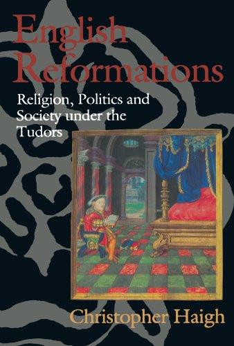 9780198221623: English Reformations: Religion, Politics, and Society under the Tudors