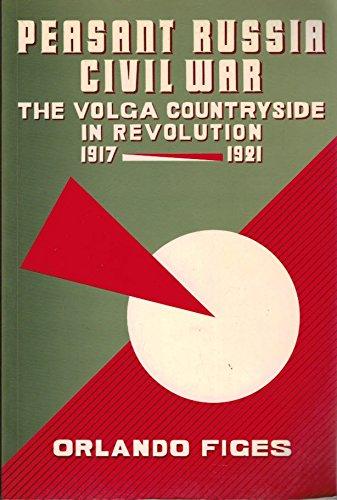 Peasant Russia Civil War: The Volga Countryside in Revolution 1917-1921: Figes, Orlando