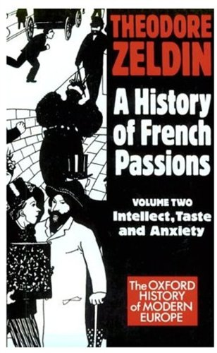 A History of French Passions 1848-1945: Volume II: Intellect, Taste, and Anxiety (Oxford History of...