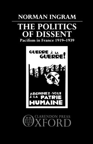 9780198222958: The Politics of Dissent: Pacifism in France, 1919-1939
