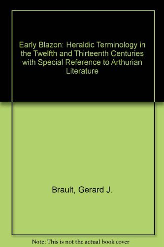 Early Blazon: Heraldic Terminology in the Twelfth and Thirteenth Centuries with Special Reference ...