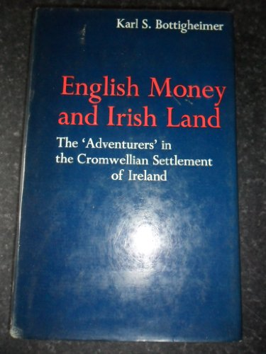 English Money and Irish Land The 'adventurers' in the Cromwellian Settlement of Ireland: ...