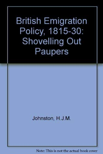 9780198223535: British Emigration Policy, 1815-30: Shovelling Out Paupers
