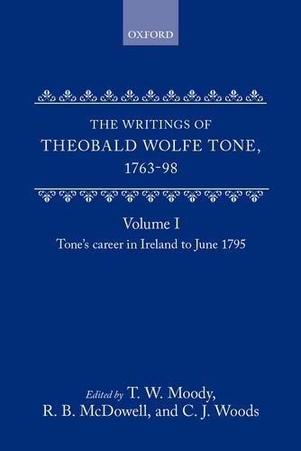 9780198223832: The Writings of Theobald Wolfe Tone 1763-98: Volume I: Tone's Career in Ireland to June 1795