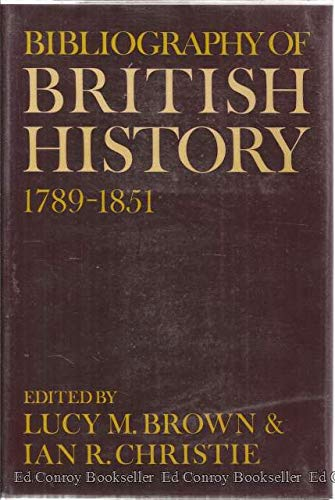 Bibliography of British History: 1789-1851: Editor-Lucy M. Brown; Editor-Ian R. Christie